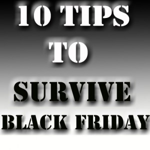 Top 10 Tips To Survive Black Friday
